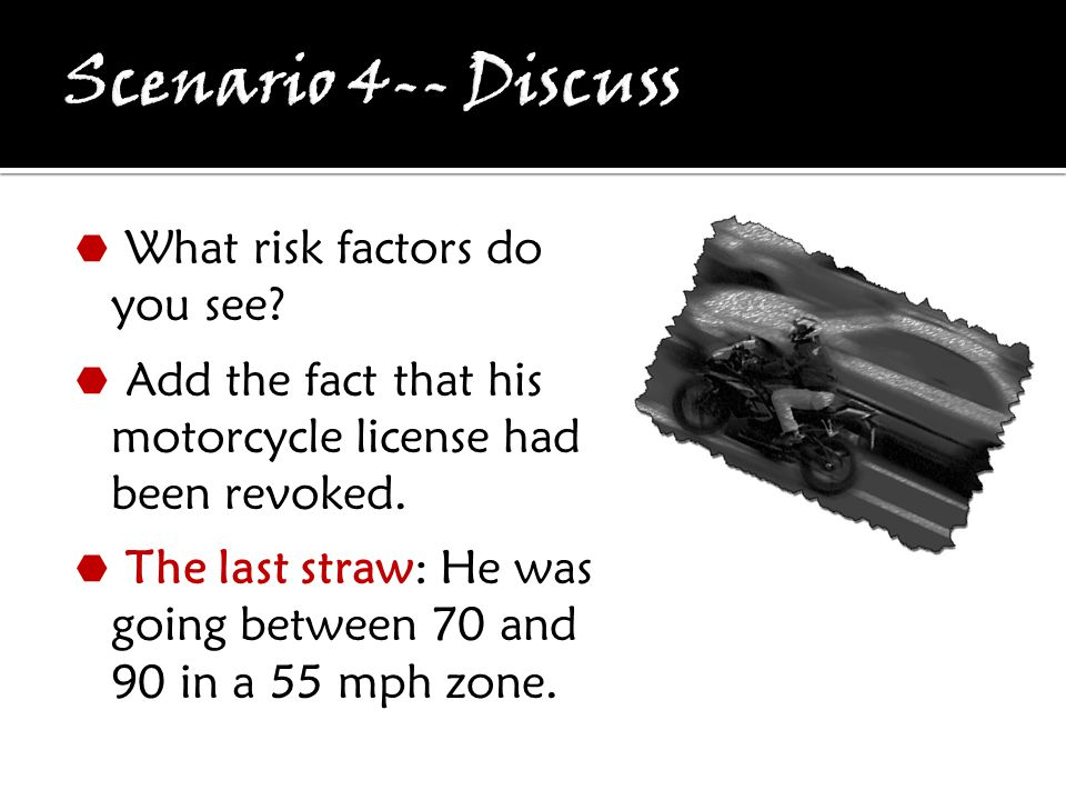  What risk factors do you see.  Add the fact that his motorcycle license had been revoked.