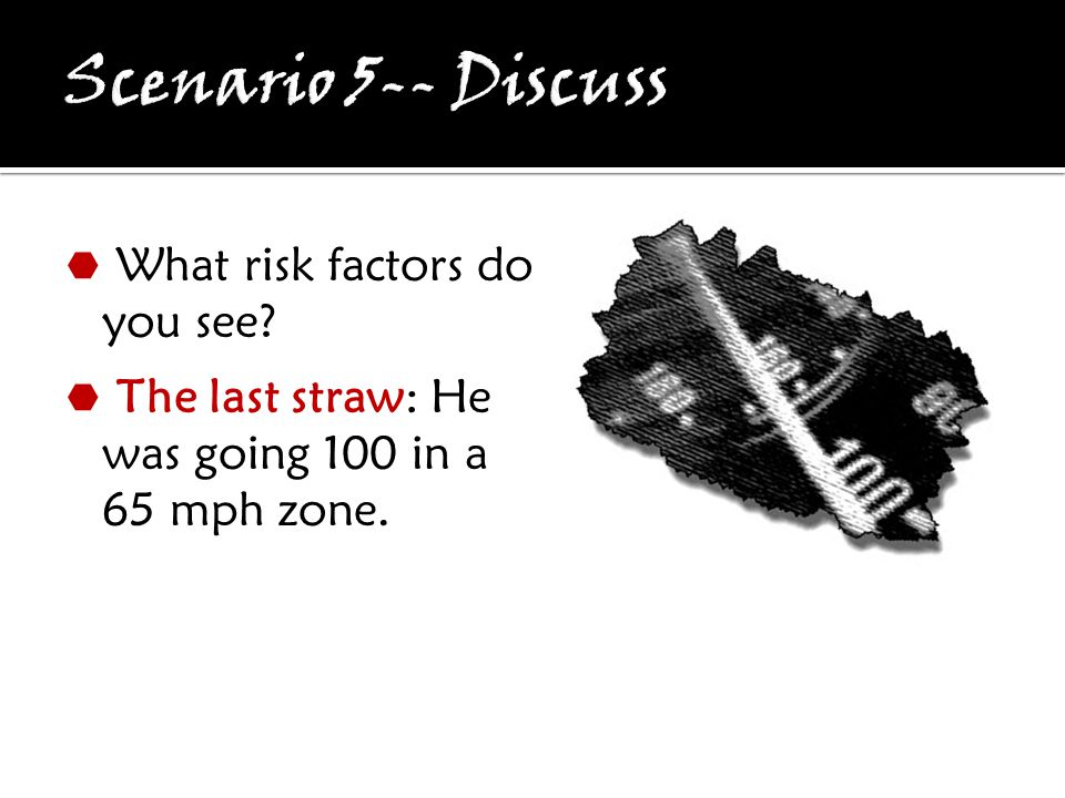  What risk factors do you see  The last straw: He was going 100 in a 65 mph zone.