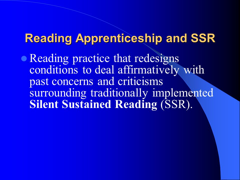 Reading Apprenticeship and SSR Reading practice that redesigns conditions to deal affirmatively with past concerns and criticisms surrounding traditionally implemented Silent Sustained Reading (SSR).