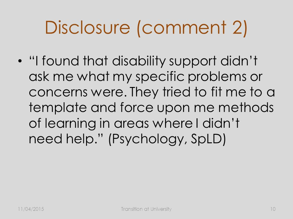 Disclosure (comment 2) I found that disability support didn't ask me what my specific problems or concerns were.