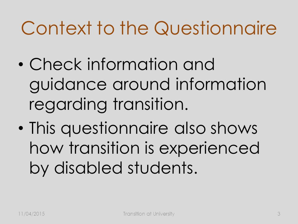 Context to the Questionnaire Check information and guidance around information regarding transition.