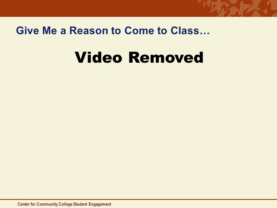 Center for Community College Student Engagement Give Me a Reason to Come to Class… Video Removed