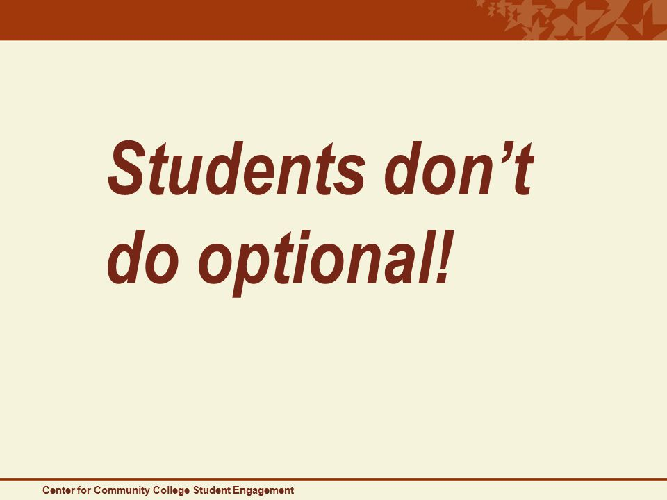 Students don't do optional! Center for Community College Student Engagement