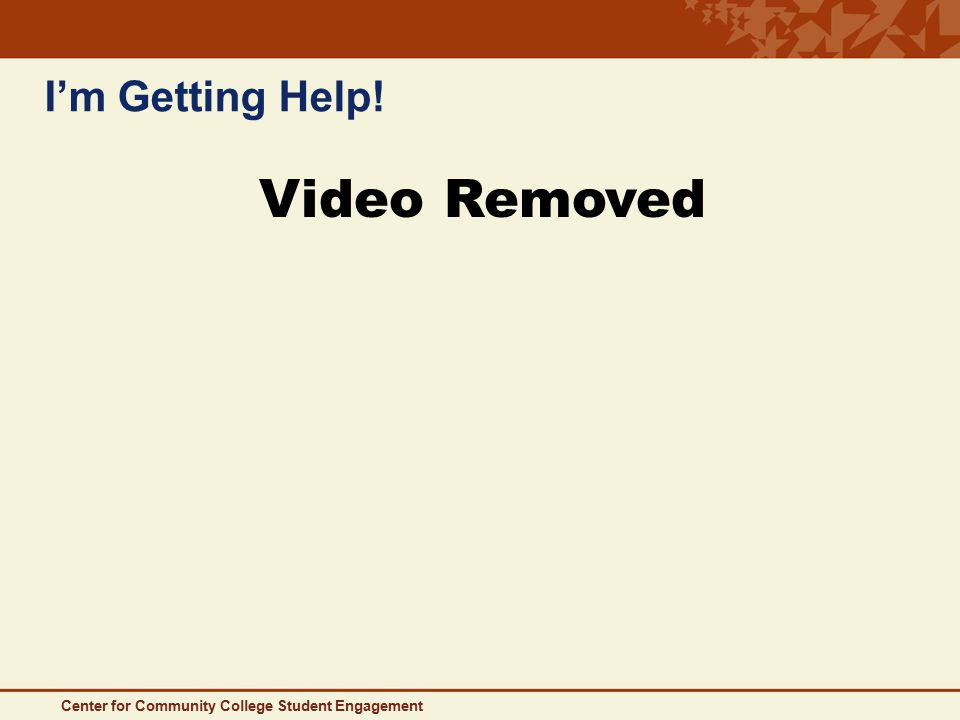 I'm Getting Help! Center for Community College Student Engagement Video Removed