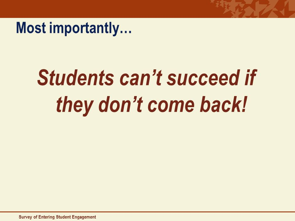 Most importantly… Students can't succeed if they don't come back.
