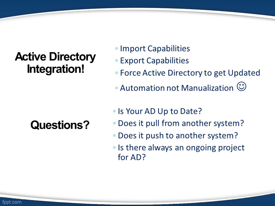 Import Capabilities Export Capabilities Force Active Directory to get Updated Automation not Manualization Is Your AD Up to Date.