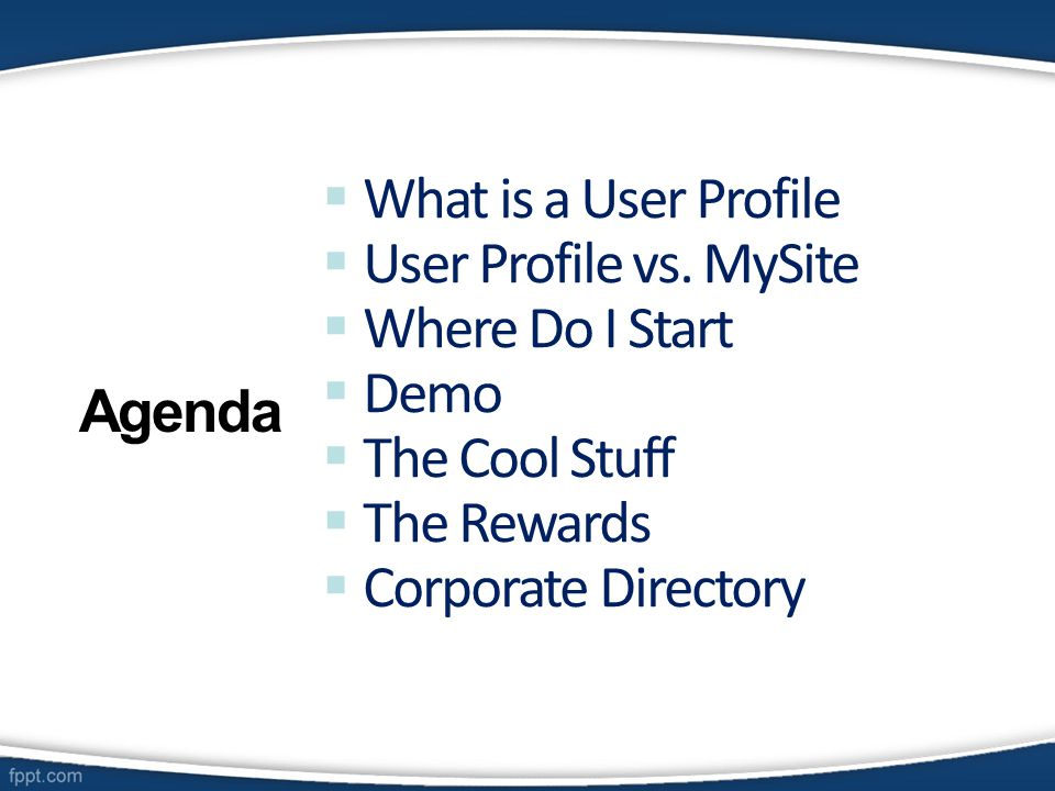  What is a User Profile  User Profile vs. MySite  Where Do I Start  Demo  The Cool Stuff  The Rewards  Corporate Directory