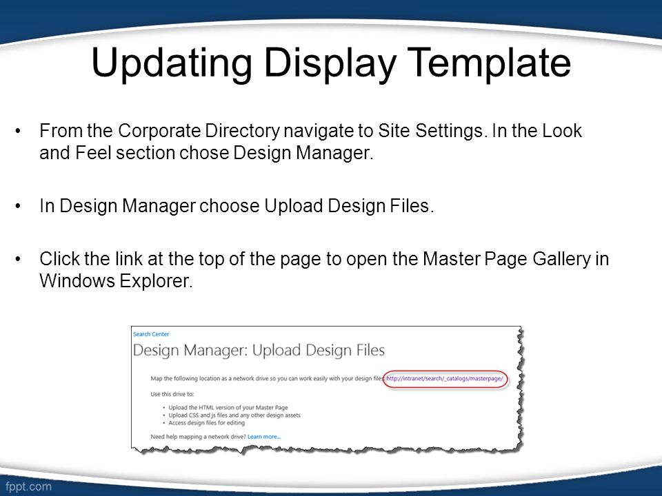 Updating Display Template From the Corporate Directory navigate to Site Settings. In the Look and Feel section chose Design Manager. In Design Manager