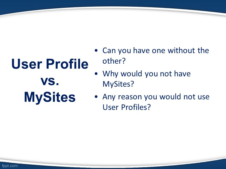 User Profile vs. MySites Can you have one without the other? Why would you not have MySites? Any reason you would not use User Profiles?
