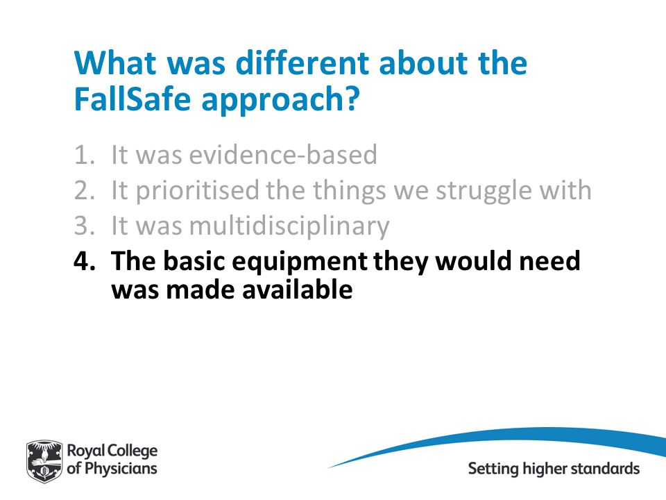 What was different about the FallSafe approach? 1.It was evidence-based 2.It prioritised the things we struggle with 3.It was multidisciplinary 4.The