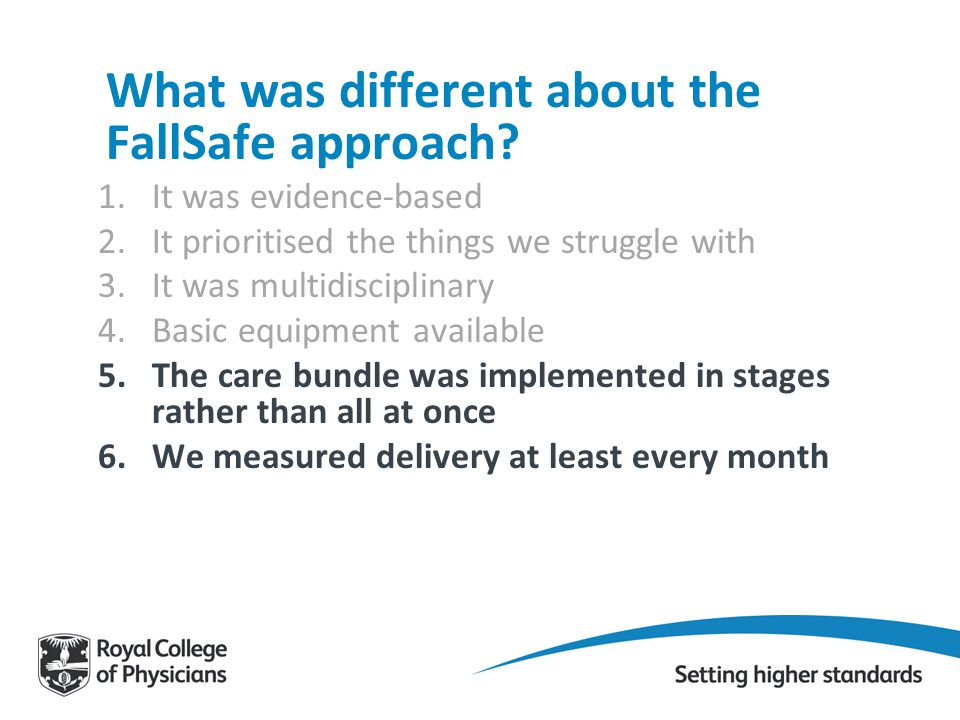 What was different about the FallSafe approach? 1.It was evidence-based 2.It prioritised the things we struggle with 3.It was multidisciplinary 4.Basi