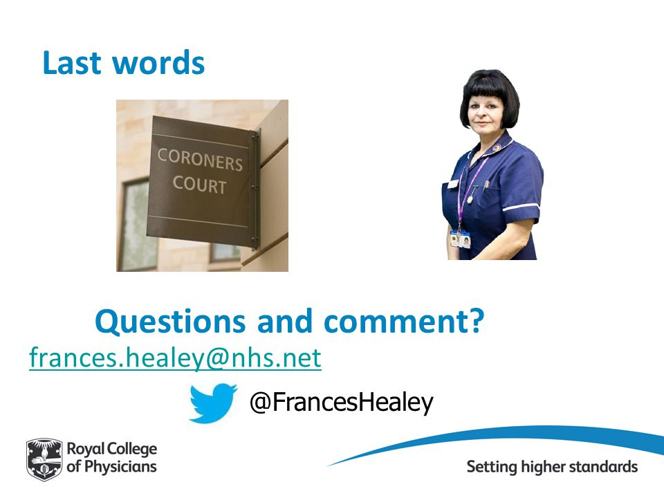 Last words Questions and comment? frances.healey@nhs.net @FrancesHealey
