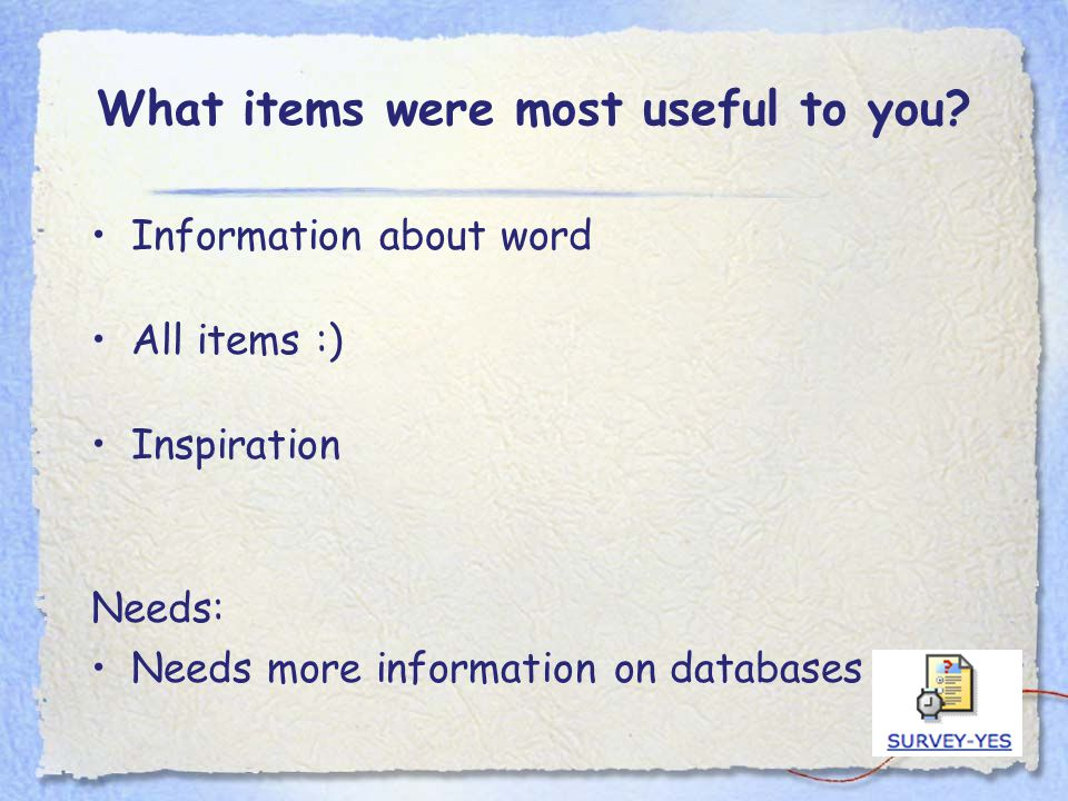 What items were most useful to you? Information about word All items :) Inspiration Needs: Needs more information on databases