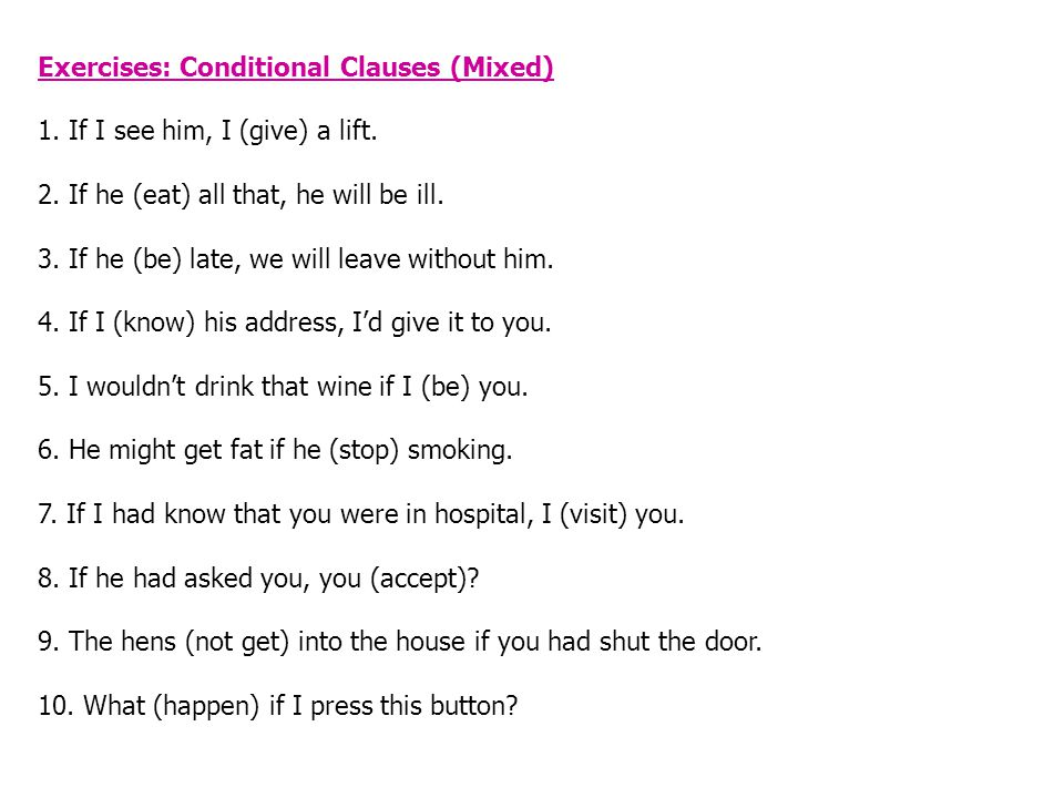 Exercises: Conditional Clauses (Mixed) 1.If I see him, I (give) a lift.