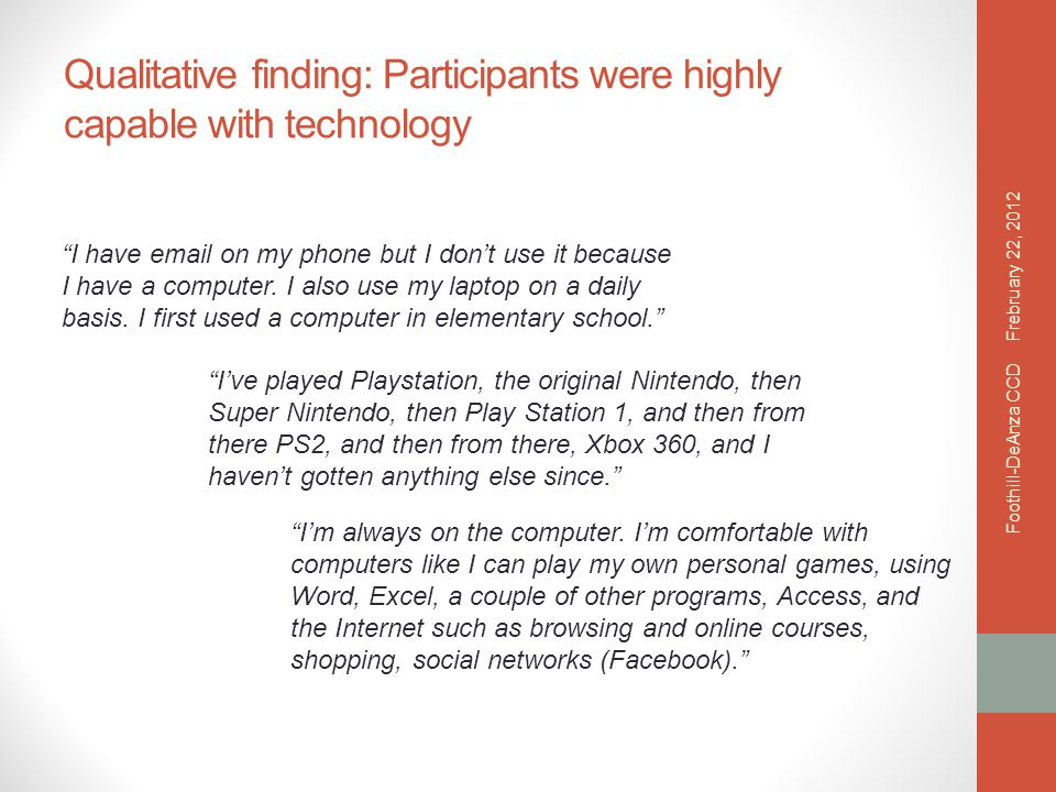 Qualitative finding: Participants were highly capable with technology I have email on my phone but I don't use it because I have a computer.