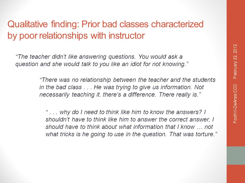 Qualitative finding: Prior bad classes characterized by poor relationships with instructor The teacher didn't like answering questions.