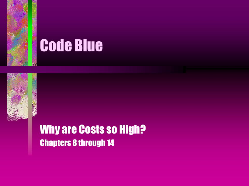 Code Blue Why are Costs so High Chapters 8 through 14