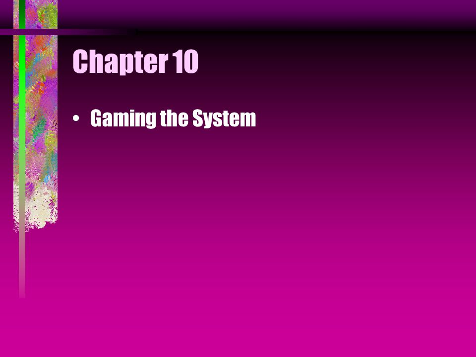 Chapter 10 Gaming the System