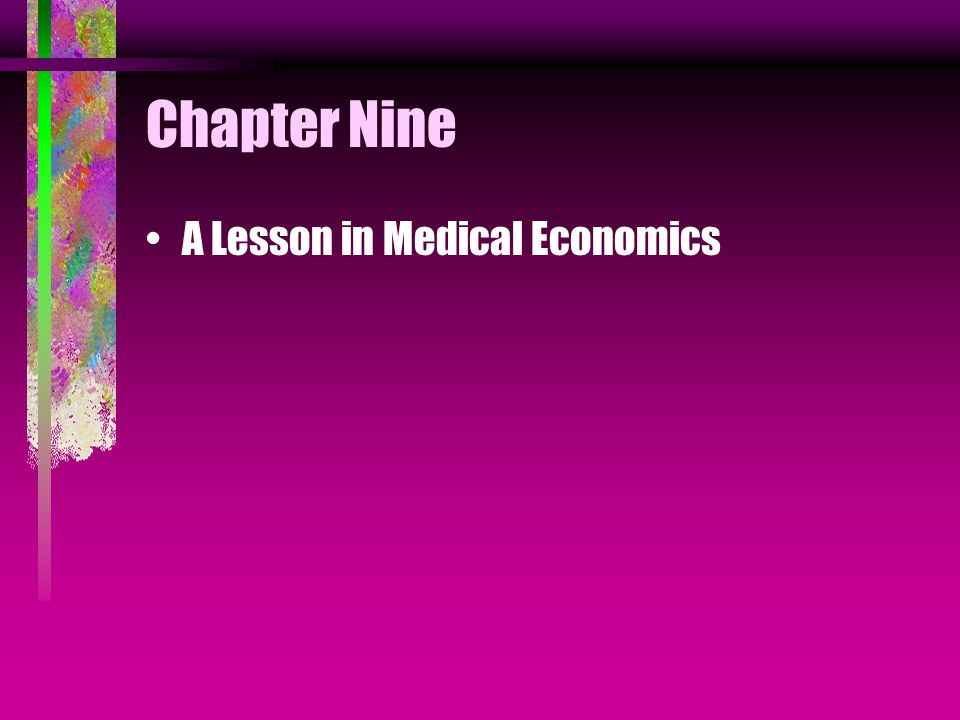 Chapter Nine A Lesson in Medical Economics