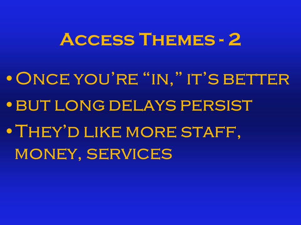 Access Themes Staff turnover remains a problem Most know how to gain access But - it can be complex, difficult