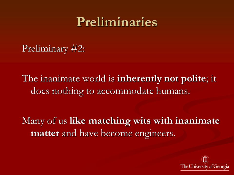 Preliminaries Preliminary #2: The inanimate world is inherently not polite; it does nothing to accommodate humans.