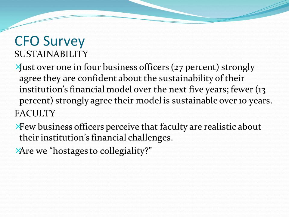 CFO Survey SUSTAINABILITY  Just over one in four business officers (27 percent) strongly agree they are confident about the sustainability of their i