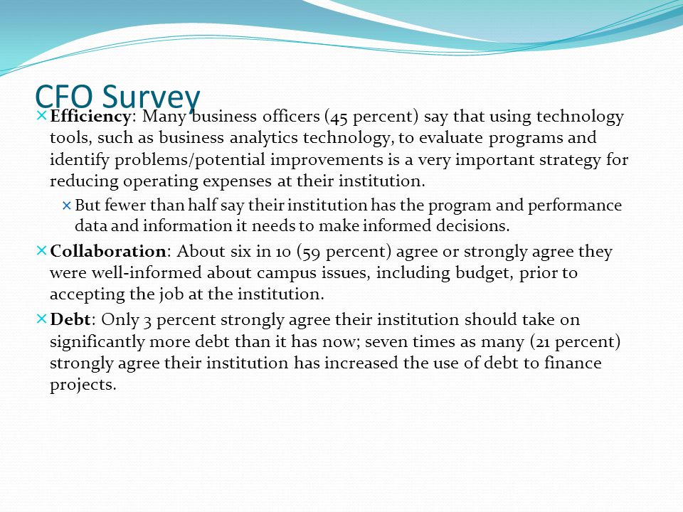 CFO Survey  Efficiency: Many business officers (45 percent) say that using technology tools, such as business analytics technology, to evaluate progr