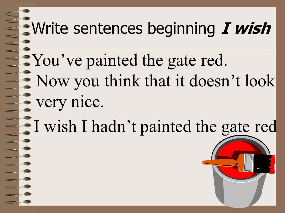 Write sentences beginning I wish You've painted the gate red.