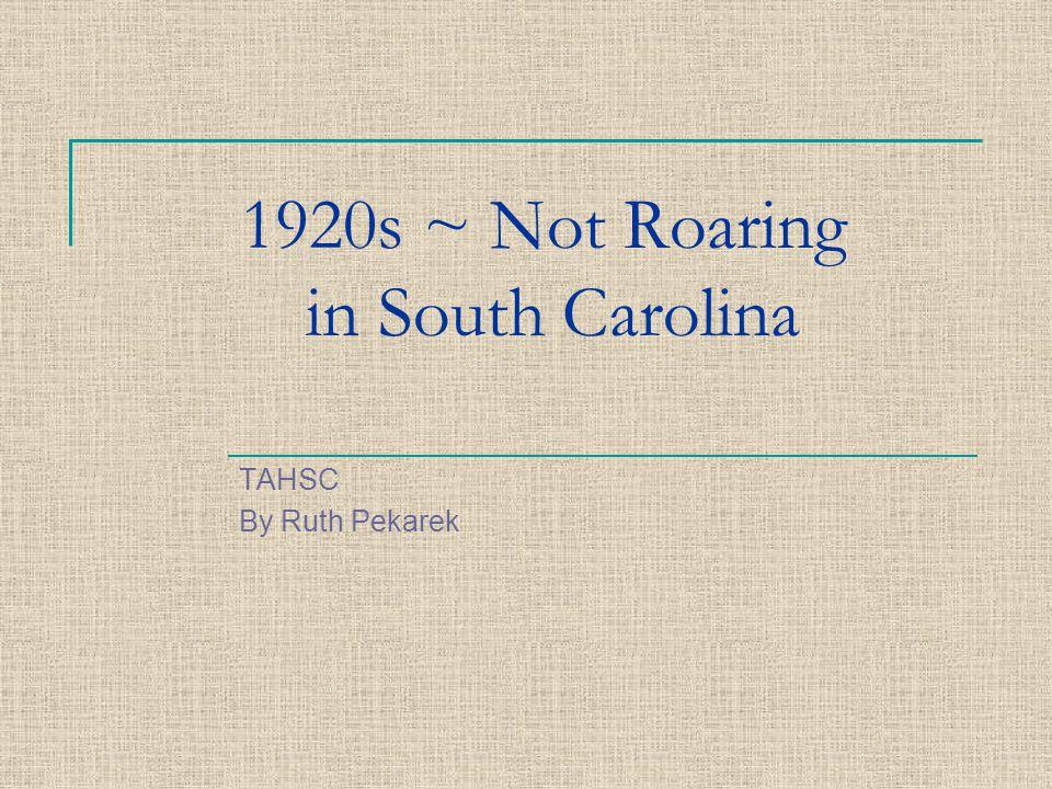 South Carolina's Depression began in 1920s…Why.During World War I, SC was feeding Europe.