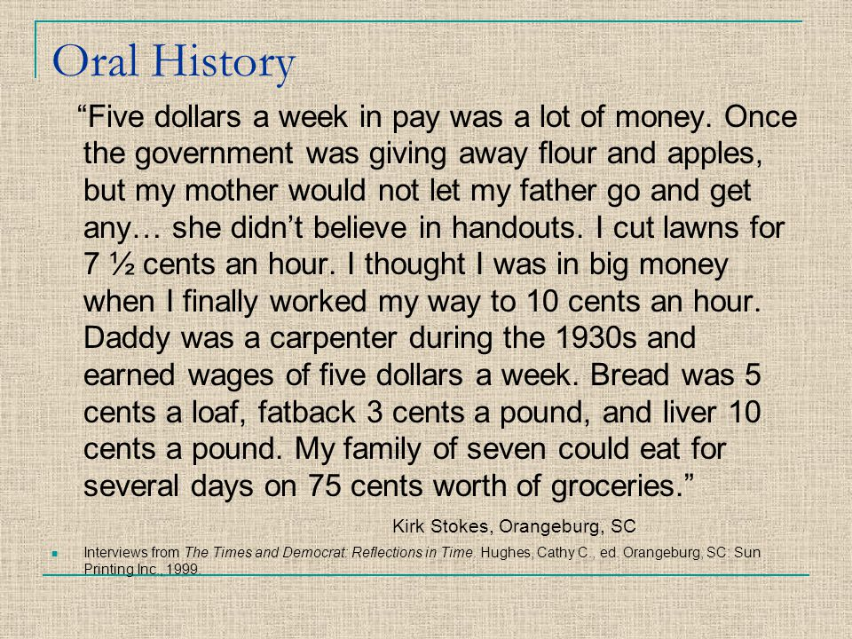 "Oral History ""Five dollars a week in pay was a lot of money. Once the government was giving away flour and apples, but my mother would not let my fath"