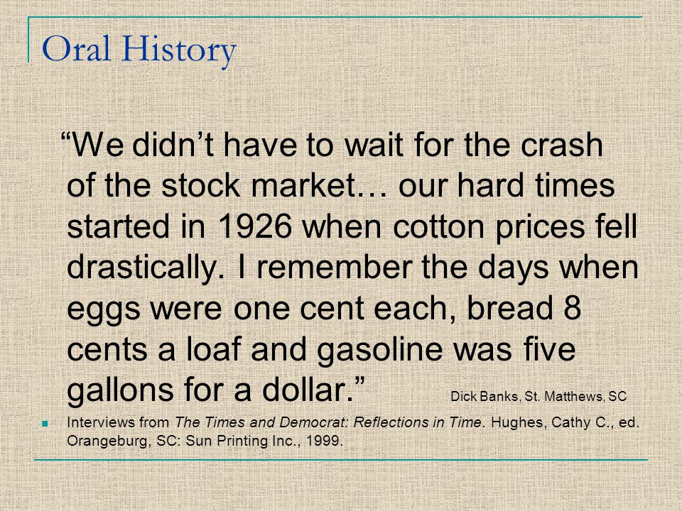 "Oral History ""We didn't have to wait for the crash of the stock market… our hard times started in 1926 when cotton prices fell drastically. I remember"