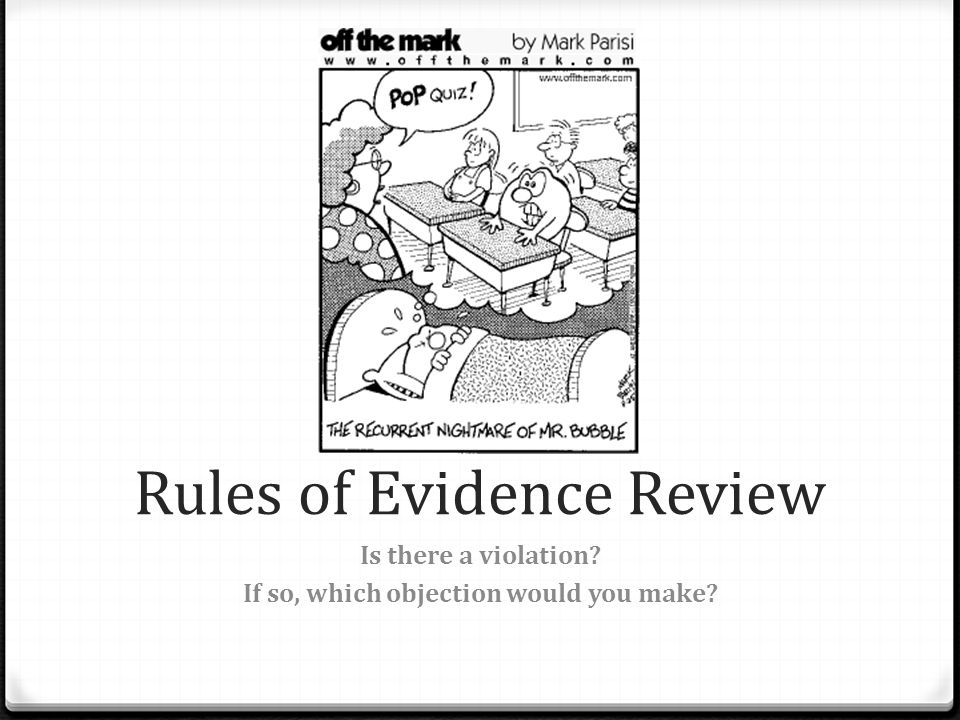 Rules of Evidence Review Is there a violation? If so, which objection would you make?