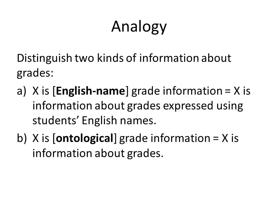Analogy Distinguish two kinds of information about grades: a)X is [English-name] grade information = X is information about grades expressed using stu