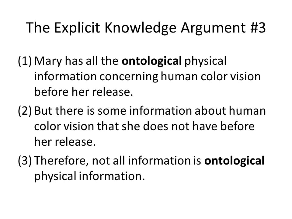 The Explicit Knowledge Argument #3 (1)Mary has all the ontological physical information concerning human color vision before her release.