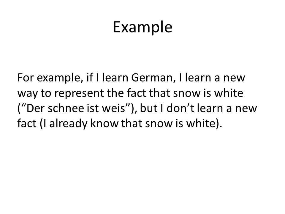 "Example For example, if I learn German, I learn a new way to represent the fact that snow is white (""Der schnee ist weis""), but I don't learn a new fa"
