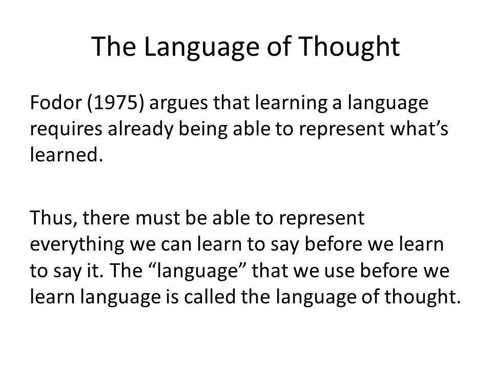 The Language of Thought Fodor (1975) argues that learning a language requires already being able to represent what's learned.