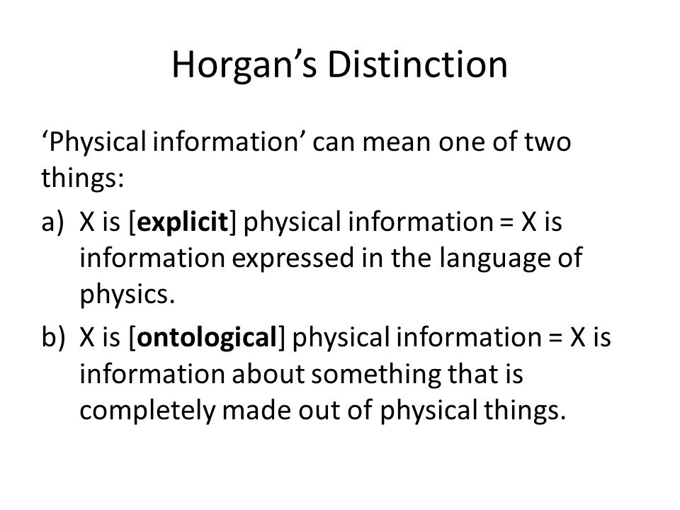 Horgan's Distinction 'Physical information' can mean one of two things: a)X is [explicit] physical information = X is information expressed in the lan