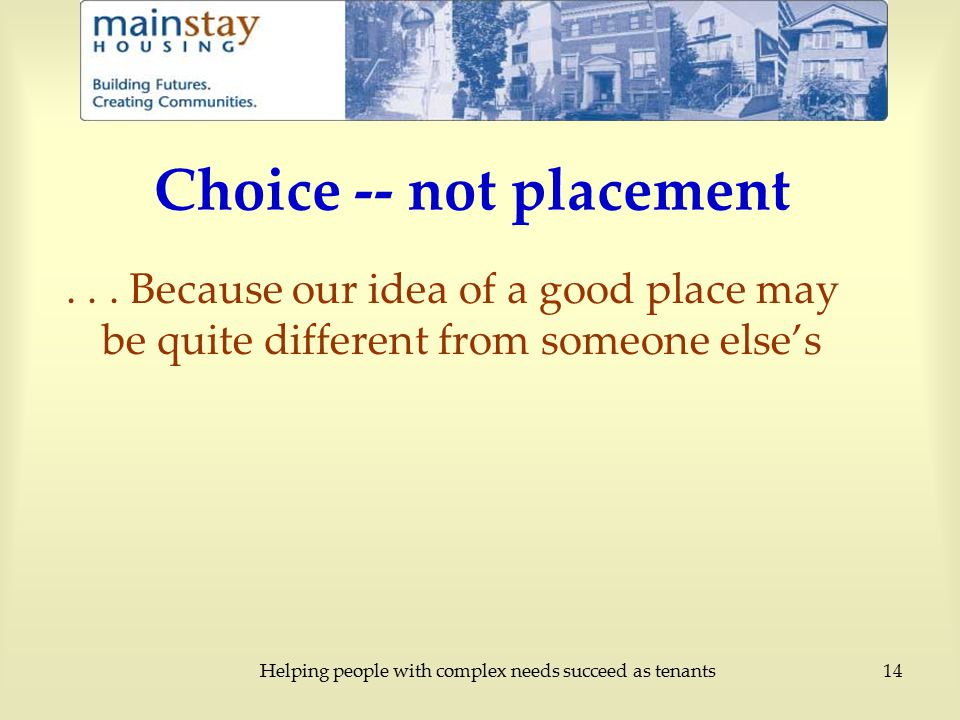 Helping people with complex needs succeed as tenants14 Choice -- not placement...
