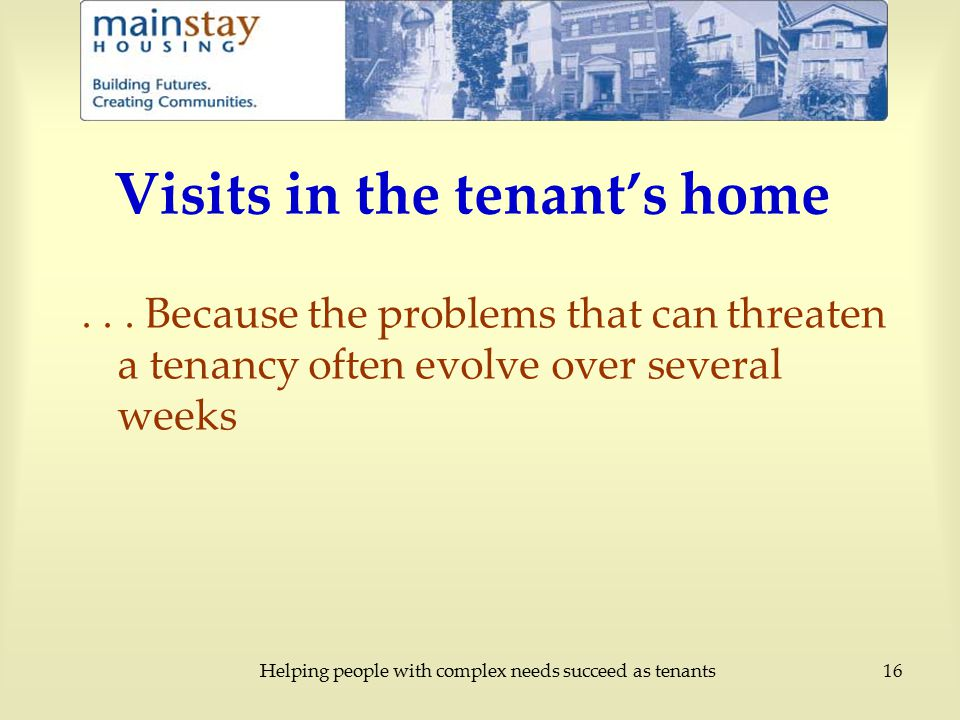 Helping people with complex needs succeed as tenants16 Visits in the tenant's home...