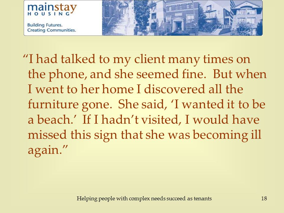 Helping people with complex needs succeed as tenants18 I had talked to my client many times on the phone, and she seemed fine.