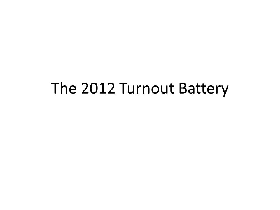 The 2012 Turnout Battery