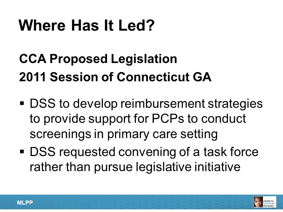 Where Has It Led? CCA Proposed Legislation 2011 Session of Connecticut GA  DSS to develop reimbursement strategies to provide support for PCPs to con