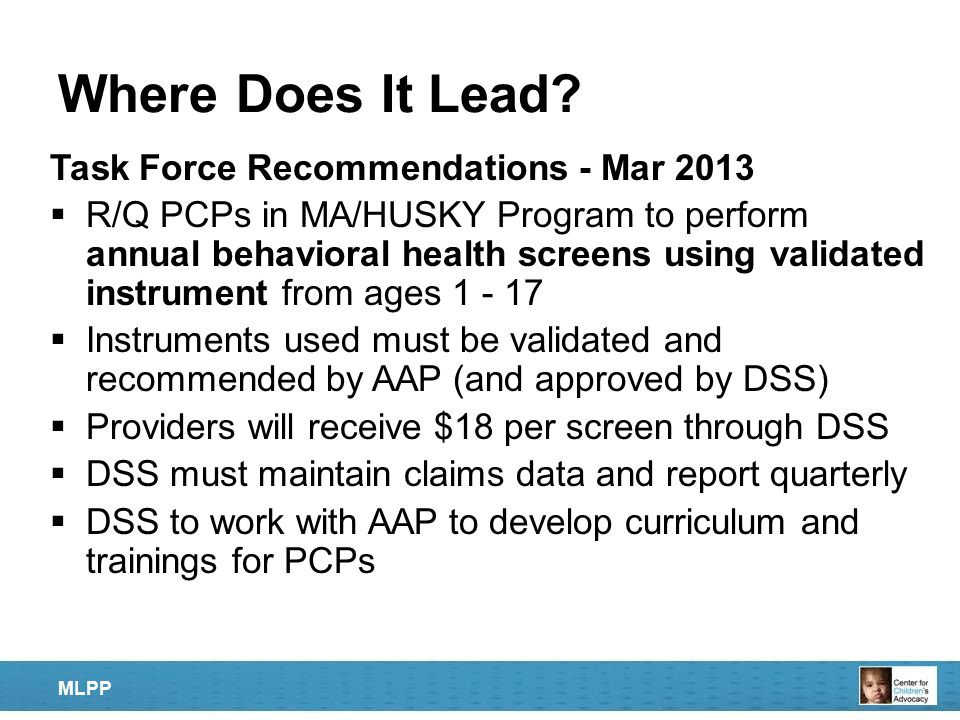 Where Does It Lead? Task Force Recommendations - Mar 2013  R/Q PCPs in MA/HUSKY Program to perform annual behavioral health screens using validated i