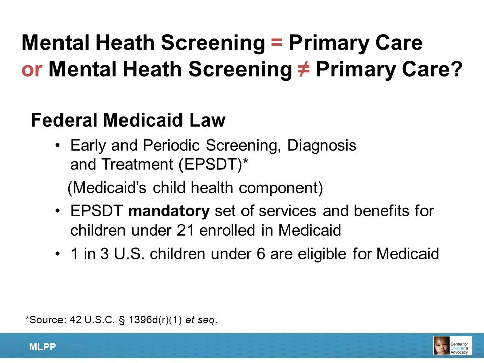 Mental Heath Screening = Primary Care or Mental Heath Screening ≠ Primary Care? Federal Medicaid Law Early and Periodic Screening, Diagnosis and Treat