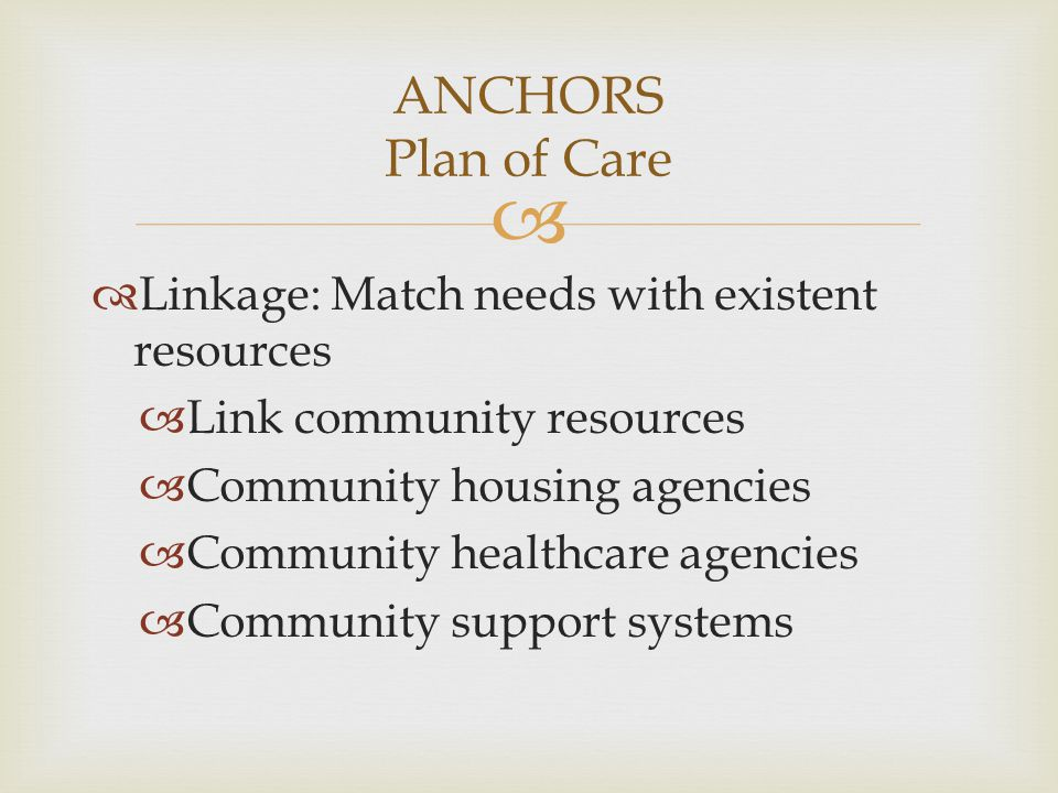   Linkage: Match needs with existent resources  Link community resources  Community housing agencies  Community healthcare agencies  Community s