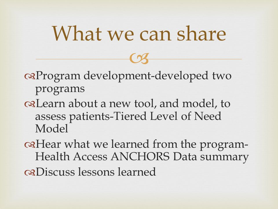   Program development-developed two programs  Learn about a new tool, and model, to assess patients-Tiered Level of Need Model  Hear what we learn