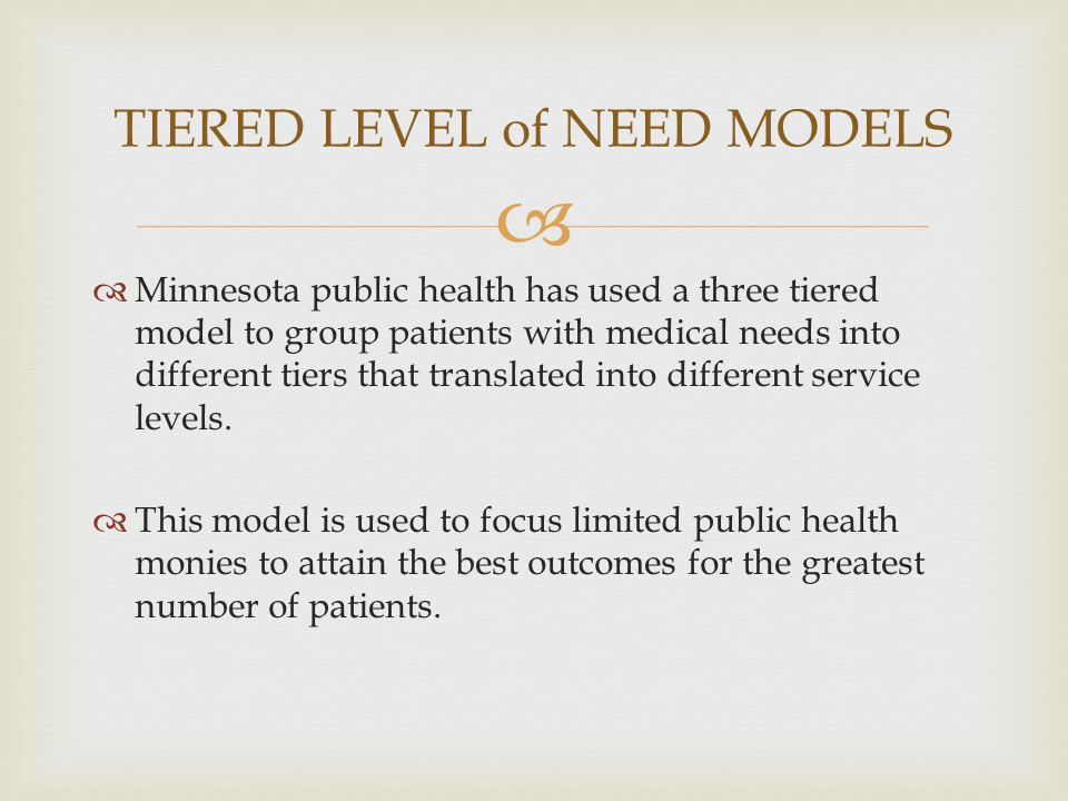   Minnesota public health has used a three tiered model to group patients with medical needs into different tiers that translated into different ser