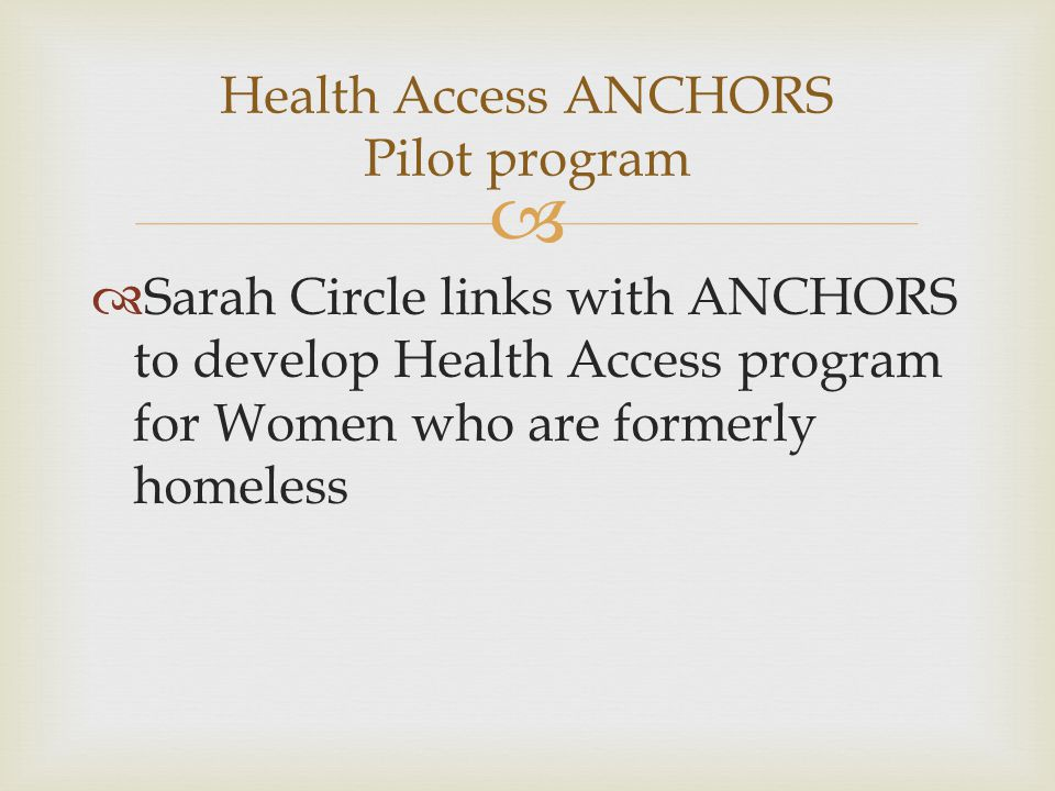   Sarah Circle links with ANCHORS to develop Health Access program for Women who are formerly homeless Health Access ANCHORS Pilot program