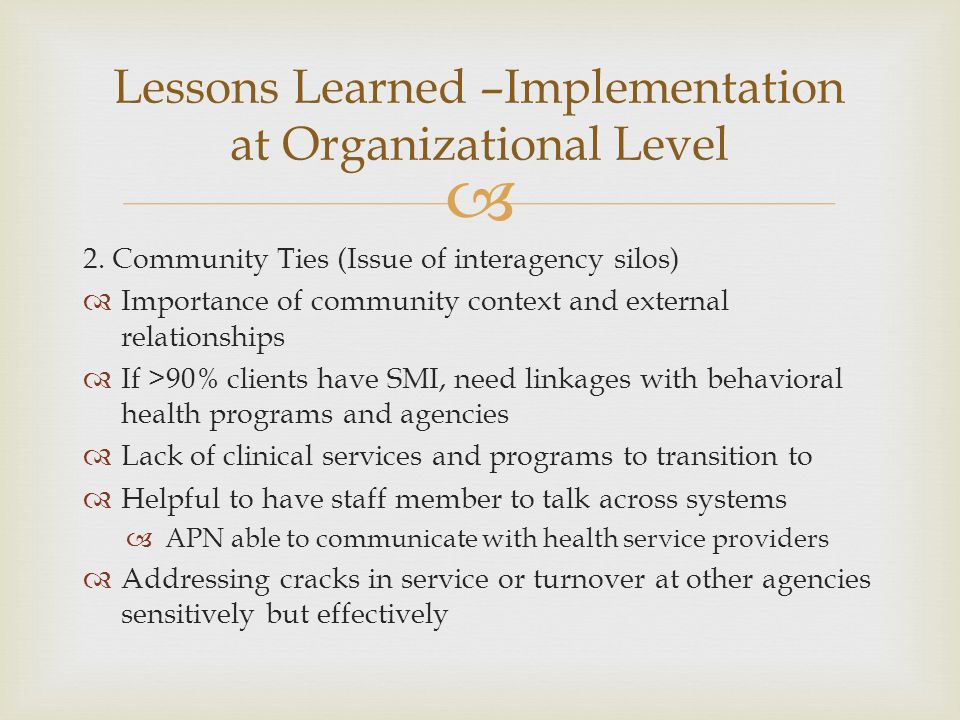  2. Community Ties (Issue of interagency silos)  Importance of community context and external relationships  If >90% clients have SMI, need linkage