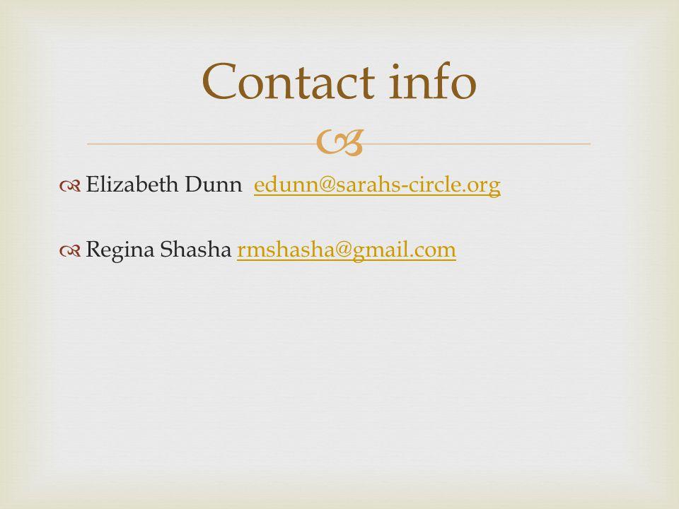   Elizabeth Dunn edunn@sarahs-circle.orgedunn@sarahs-circle.org  Regina Shasha rmshasha@gmail.comrmshasha@gmail.com Contact info